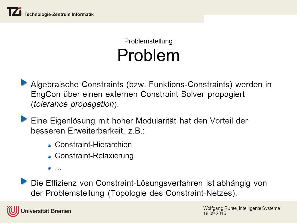 Wolfgang Runte, Intelligente Systeme 19.09.2016 Problemstellung Problem Algebraische Constraints (bzw.