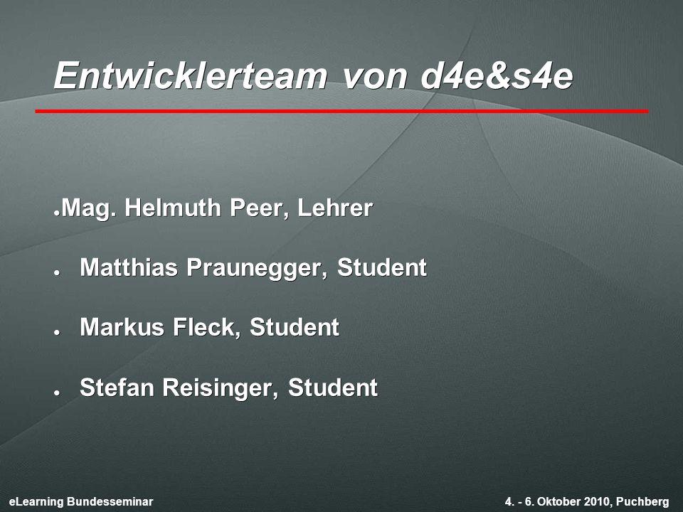eLearning Bundesseminar 4. - 6. Oktober 2010, Puchberg Entwicklerteam von d4e&s4e ● Mag.