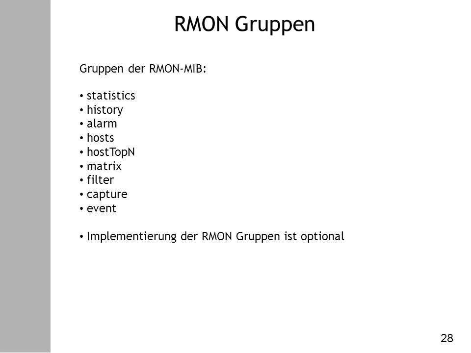 Datenkommunikation – VI. Netzw. Management RMON Gruppen Gruppen der RMON-MIB: statistics history alarm hosts hostTopN matrix filter capture event Impl