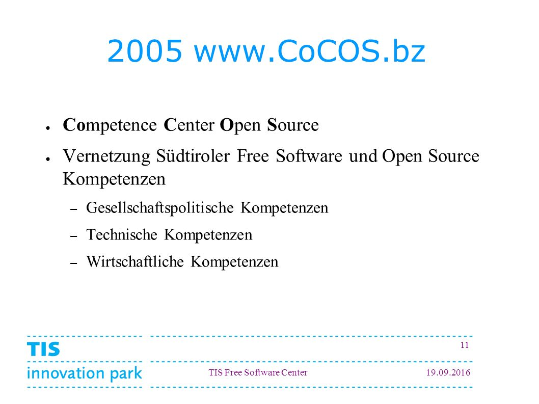 TIS Free Software Center19.09.2016 11 2005 www.CoCOS.bz ● Competence Center Open Source ● Vernetzung Südtiroler Free Software und Open Source Kompeten