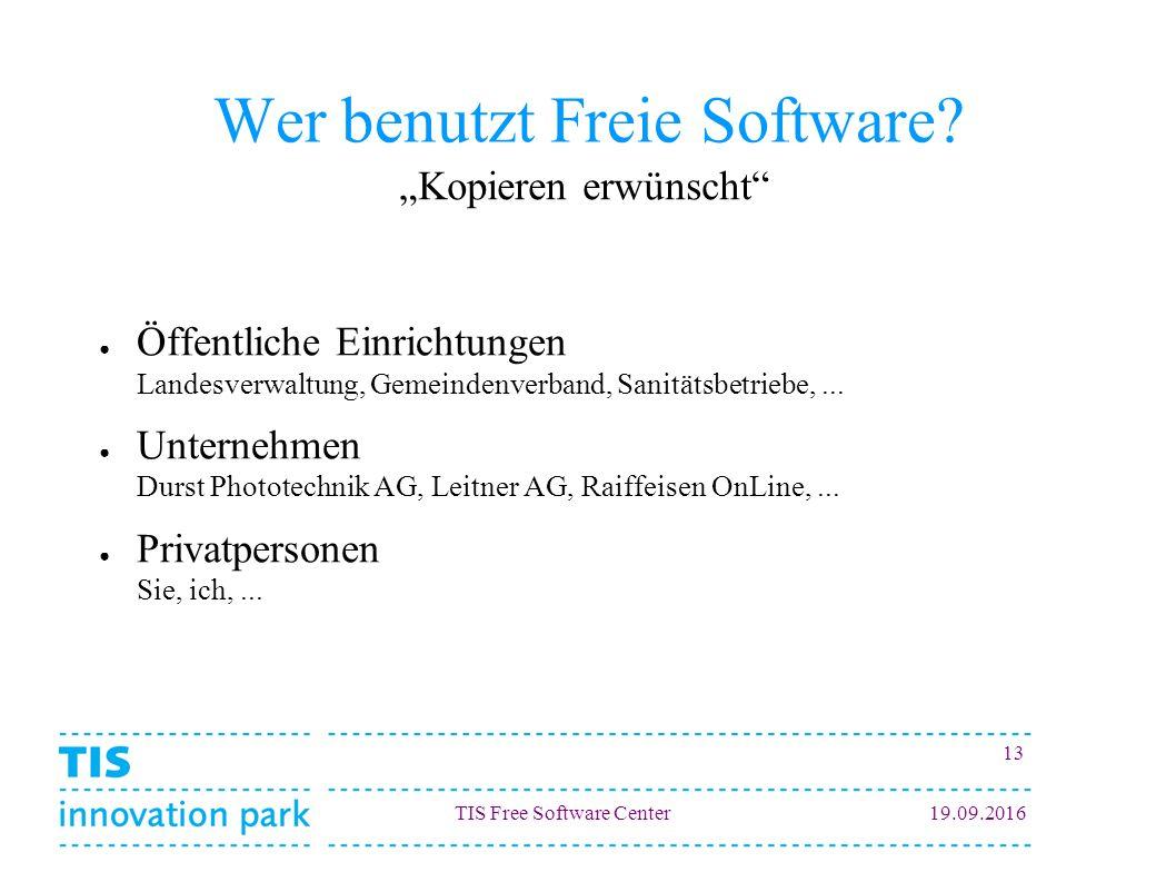 TIS Free Software Center19.09.2016 13 Wer benutzt Freie Software? ● Öffentliche Einrichtungen Landesverwaltung, Gemeindenverband, Sanitätsbetriebe,...