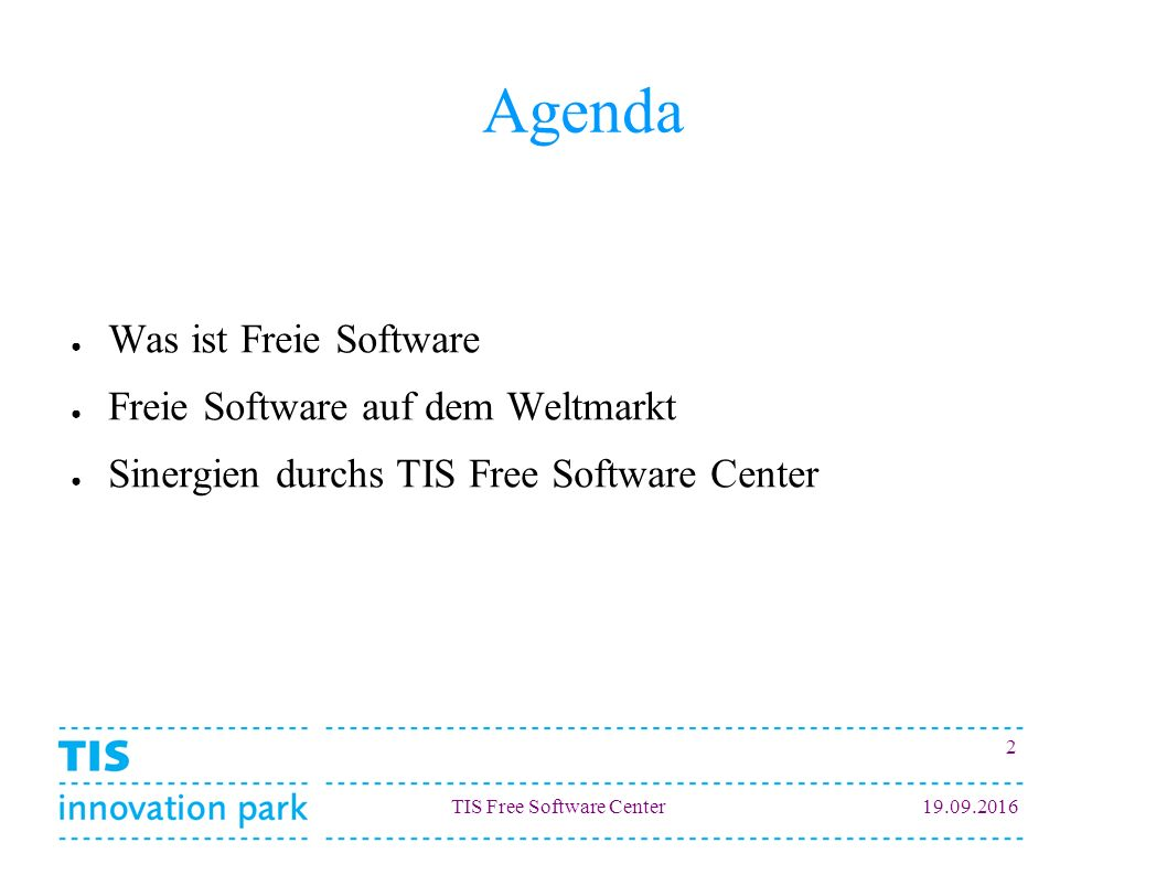 TIS Free Software Center Agenda ● Was ist Freie Software ● Freie Software auf dem Weltmarkt ● Sinergien durchs TIS Free Software Center