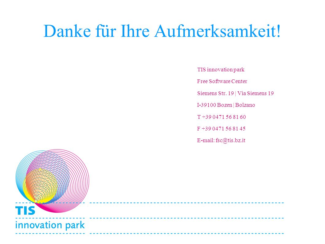TIS Free Software Center19.09.2016 22 Danke für Ihre Aufmerksamkeit! TIS innovation park Free Software Center Siemens Str. 19 | Via Siemens 19 I-39100