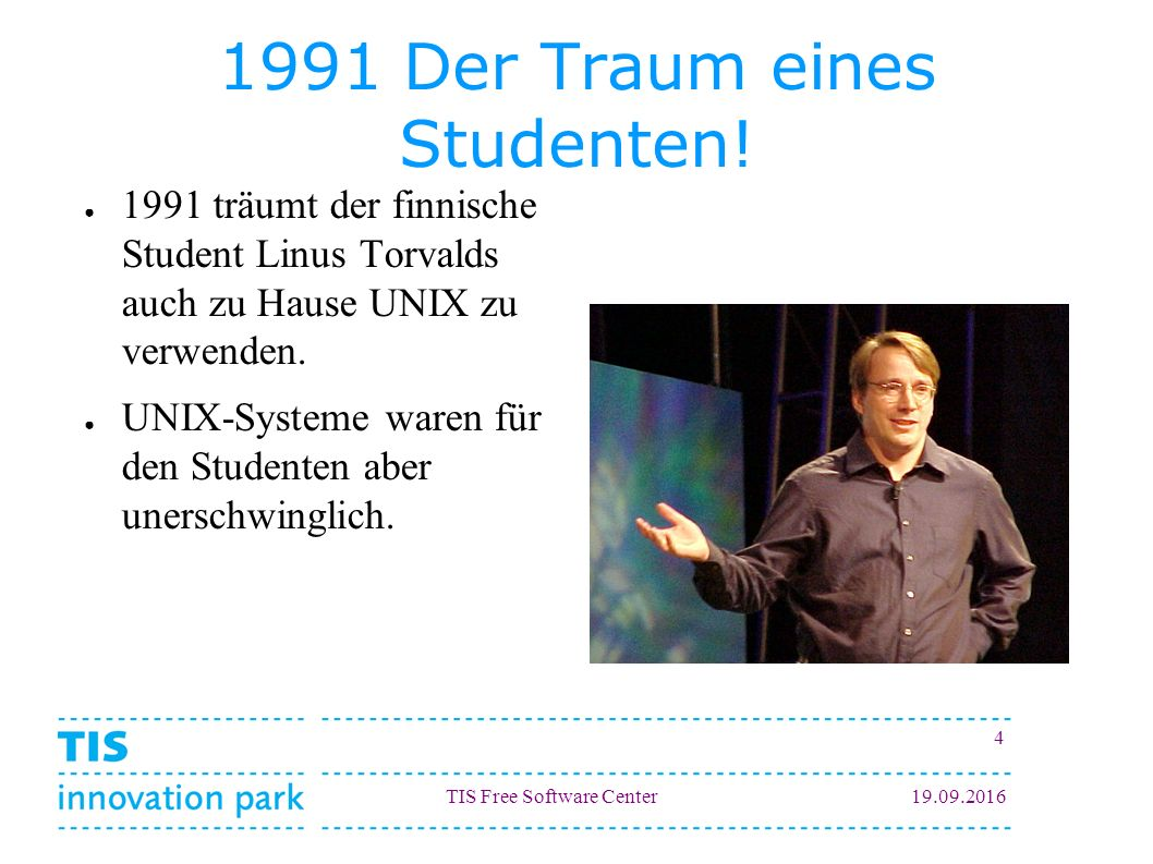 TIS Free Software Center19.09.2016 4 1991 Der Traum eines Studenten.