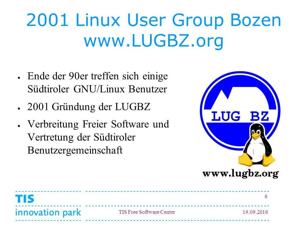 TIS Free Software Center19.09.2016 6 2001 Linux User Group Bozen www.LUGBZ.org ● Ende der 90er treffen sich einige Südtiroler GNU/Linux Benutzer ● 2001 Gründung der LUGBZ ● Verbreitung Freier Software und Vertretung der Südtiroler Benutzergemeinschaft
