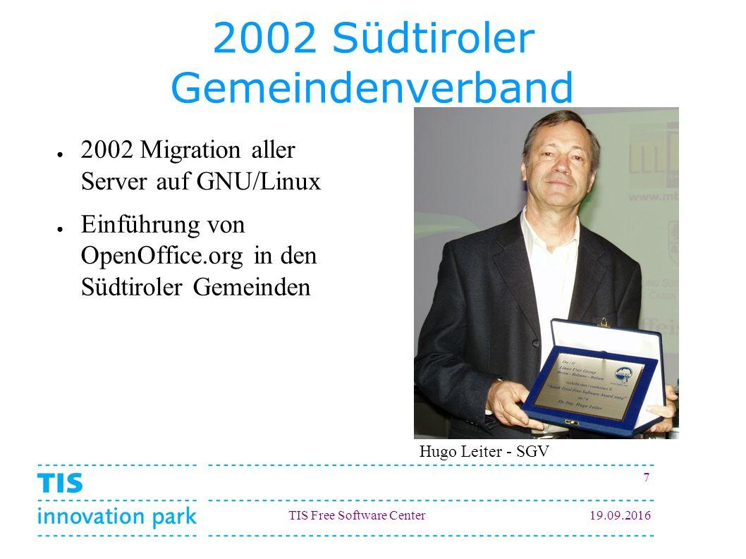 TIS Free Software Center19.09.2016 7 2002 Südtiroler Gemeindenverband ● 2002 Migration aller Server auf GNU/Linux ● Einführung von OpenOffice.org in d