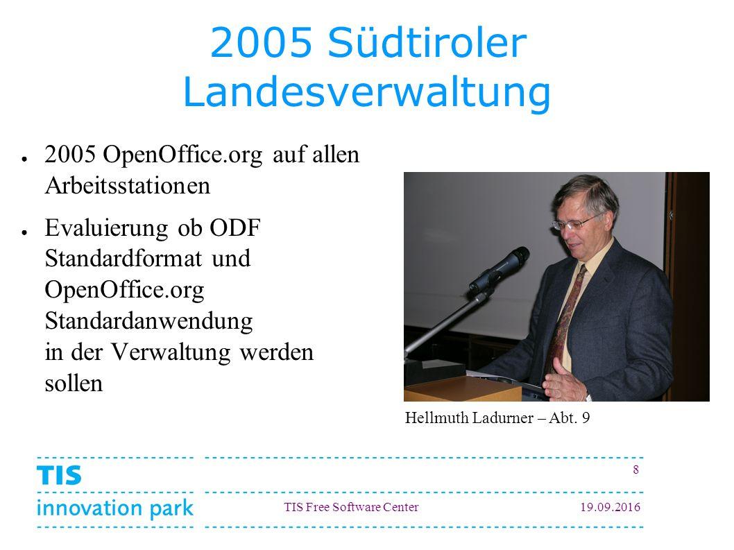 TIS Free Software Center19.09.2016 8 2005 Südtiroler Landesverwaltung ● 2005 OpenOffice.org auf allen Arbeitsstationen ● Evaluierung ob ODF Standardfo
