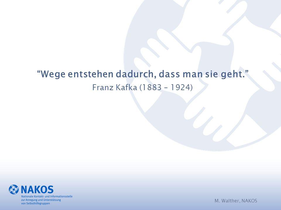 M. Walther, NAKOS Wege entstehen dadurch, dass man sie geht. Franz Kafka (1883 – 1924)