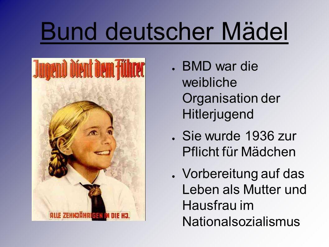 Bund deutscher Mädel ● BMD war die weibliche Organisation der Hitlerjugend ● Sie wurde 1936 zur Pflicht für Mädchen ● Vorbereitung auf das Leben als Mutter und Hausfrau im Nationalsozialismus
