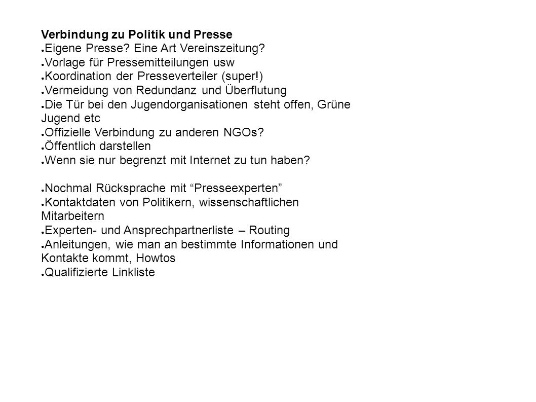 Verbindung zu Politik und Presse ● Eigene Presse? Eine Art Vereinszeitung? ● Vorlage für Pressemitteilungen usw ● Koordination der Presseverteiler (su