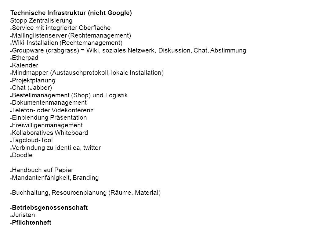 Technische Infrastruktur (nicht Google) Stopp Zentralisierung ● Service mit integrierter Oberfläche ● Mailinglistenserver (Rechtemanagement) ● Wiki-In