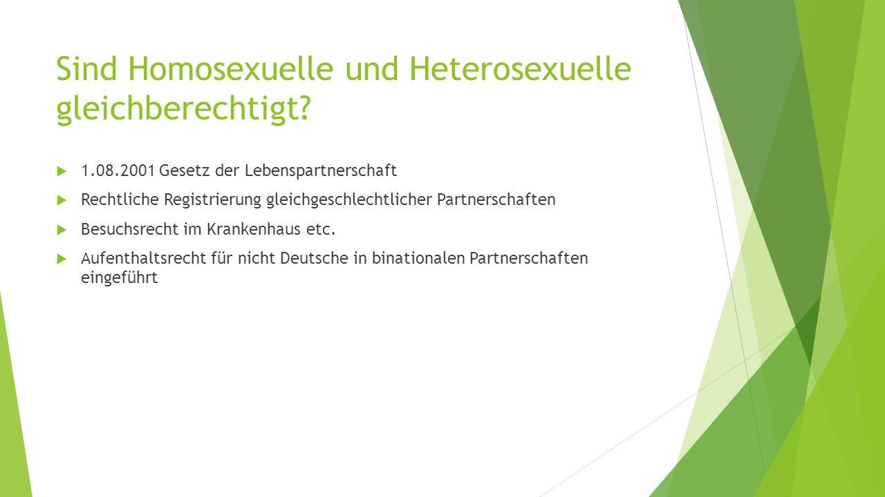 Sind Homosexuelle und Heterosexuelle gleichberechtigt?  1.08.2001 Gesetz der Lebenspartnerschaft  Rechtliche Registrierung gleichgeschlechtlicher Pa