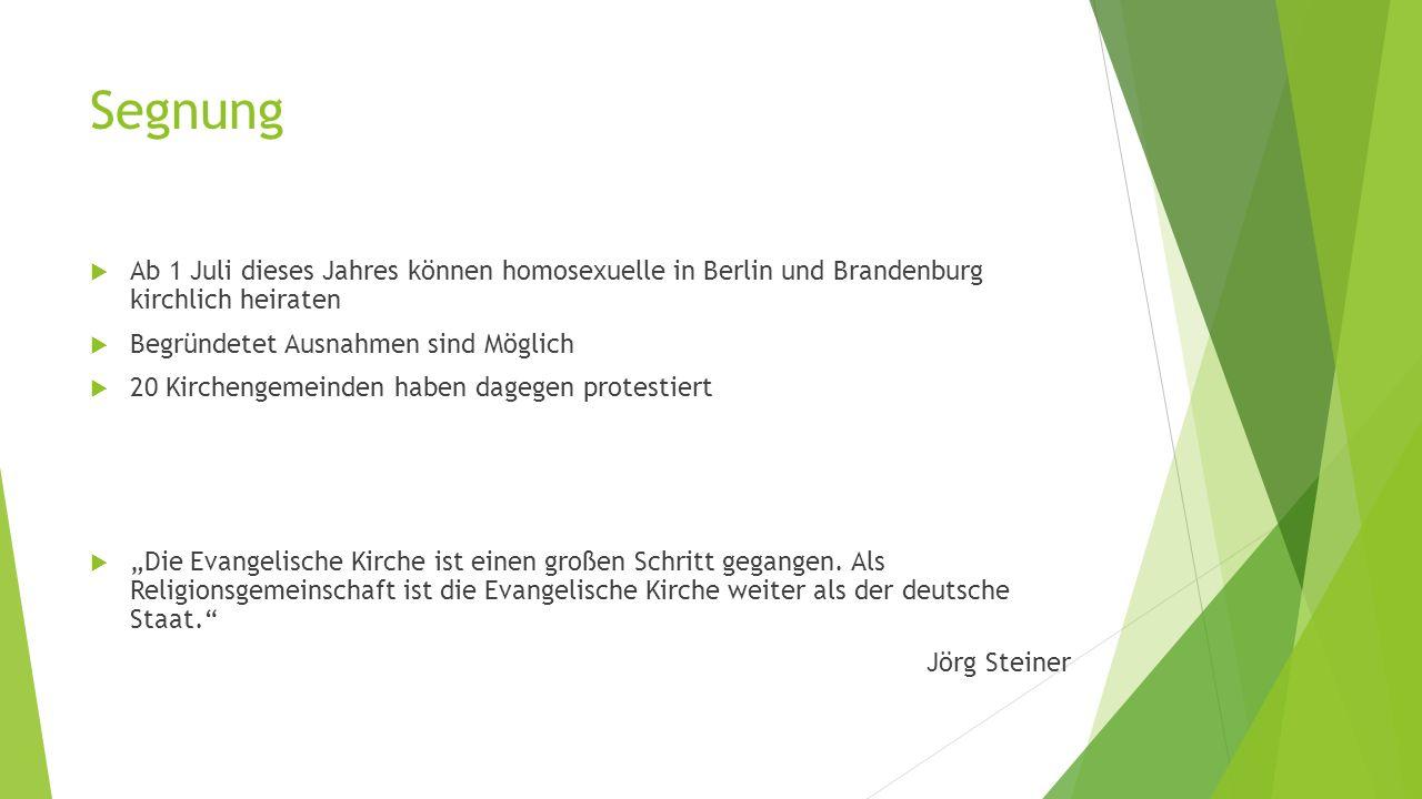 """Segnung  Ab 1 Juli dieses Jahres können homosexuelle in Berlin und Brandenburg kirchlich heiraten  Begründetet Ausnahmen sind Möglich  20 Kirchengemeinden haben dagegen protestiert  """"Die Evangelische Kirche ist einen großen Schritt gegangen."""