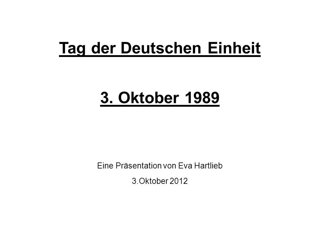 Tag der Deutschen Einheit 3. Oktober 1989 Eine Präsentation von Eva Hartlieb 3.Oktober 2012