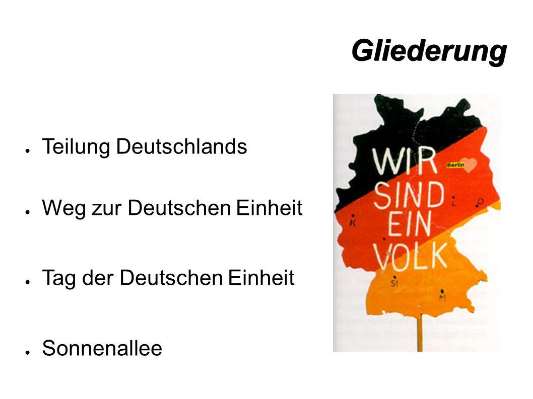 Gliederung ● Teilung Deutschlands ● Weg zur Deutschen Einheit ● Tag der Deutschen Einheit ● Sonnenallee