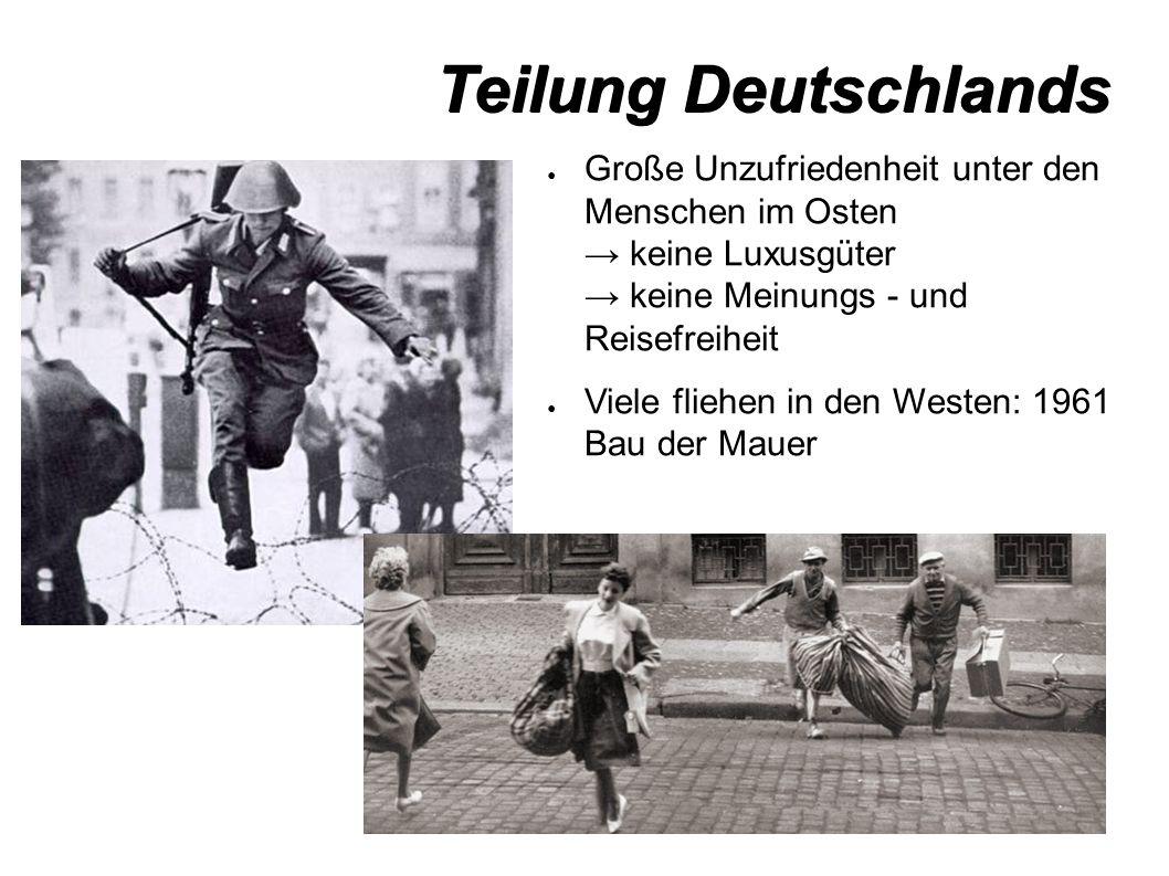 Teilung Deutschlands ● Große Unzufriedenheit unter den Menschen im Osten → keine Luxusgüter → keine Meinungs - und Reisefreiheit ● Viele fliehen in den Westen: 1961 Bau der Mauer