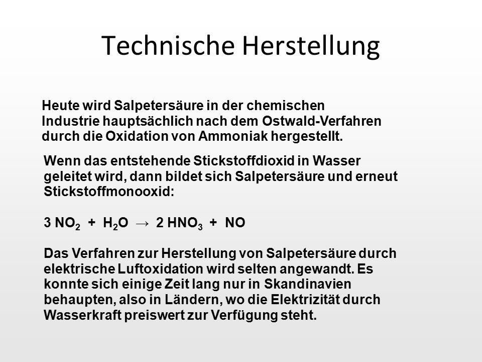 Technische Herstellung Heute wird Salpetersäure in der chemischen Industrie hauptsächlich nach dem Ostwald-Verfahren durch die Oxidation von Ammoniak hergestellt.