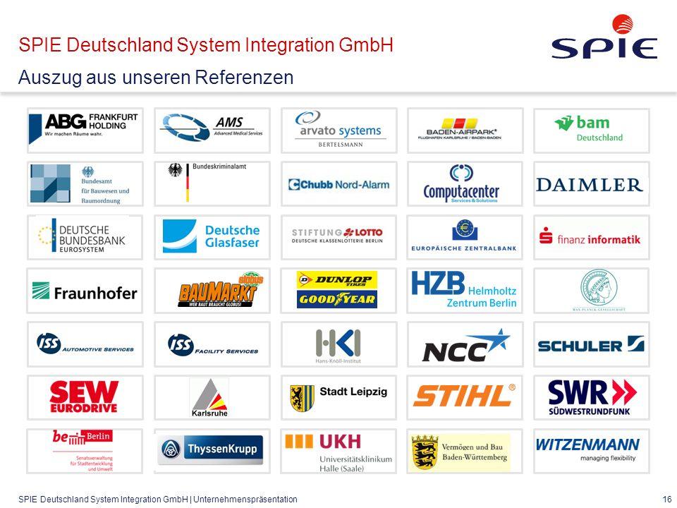 SPIE Deutschland System Integration GmbH | Unternehmenspräsentation 16 SPIE Deutschland System Integration GmbH Auszug aus unseren Referenzen