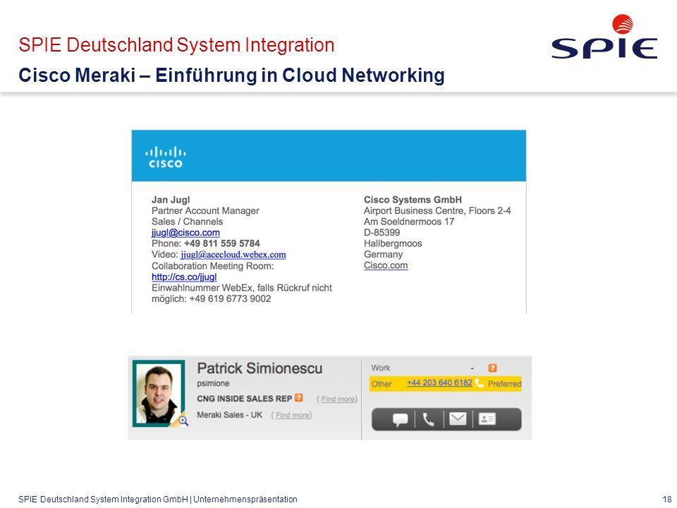 SPIE Deutschland System Integration GmbH | Unternehmenspräsentation 18 SPIE Deutschland System Integration Cisco Meraki – Einführung in Cloud Networking