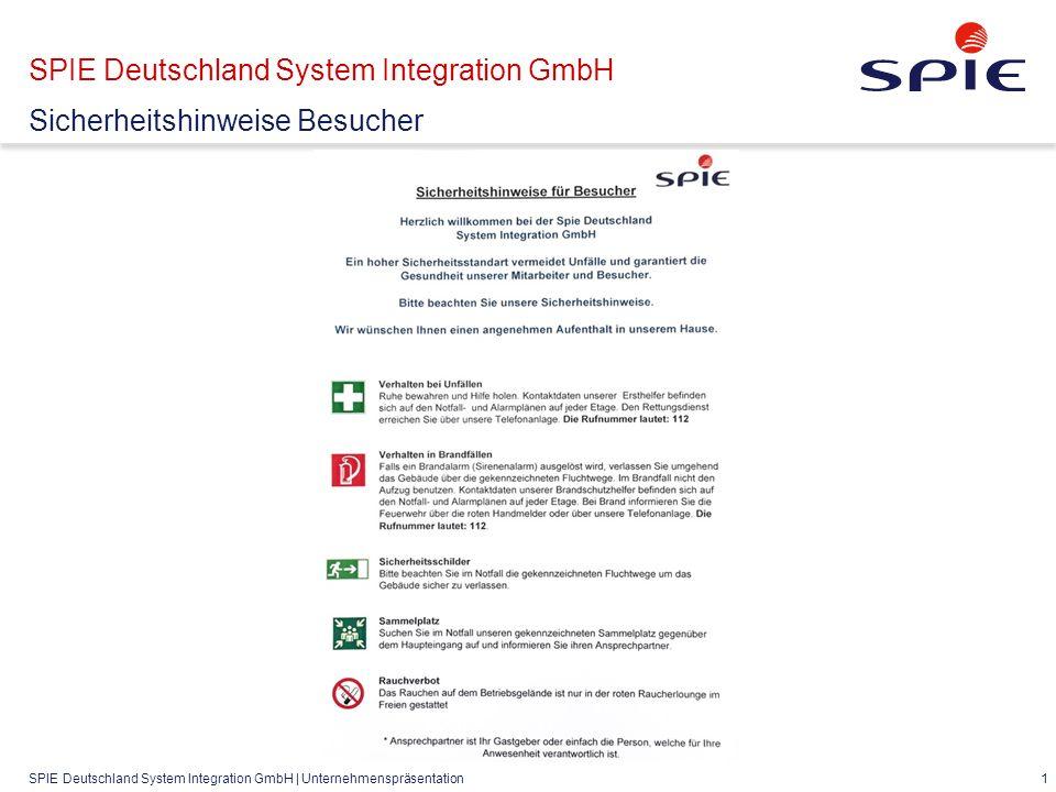 SPIE Deutschland System Integration GmbH | Unternehmenspräsentation 1 SPIE Deutschland System Integration GmbH Sicherheitshinweise Besucher