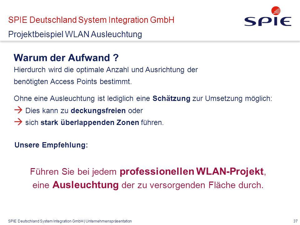 SPIE Deutschland System Integration GmbH | Unternehmenspräsentation 37 Warum der Aufwand .