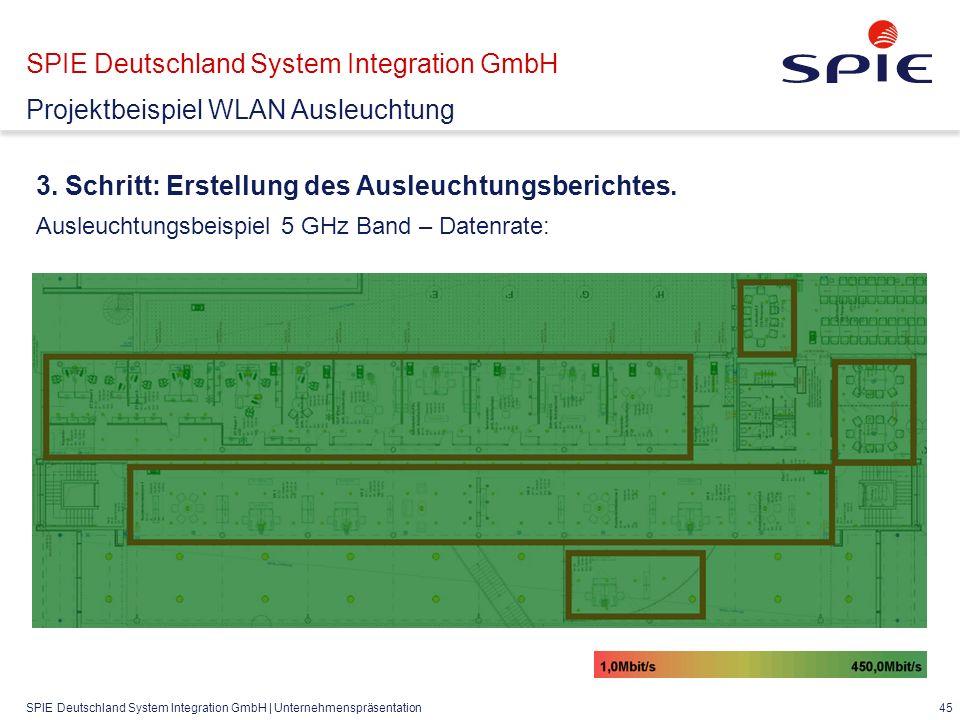 SPIE Deutschland System Integration GmbH | Unternehmenspräsentation 45 SPIE Deutschland System Integration GmbH Projektbeispiel WLAN Ausleuchtung 3.