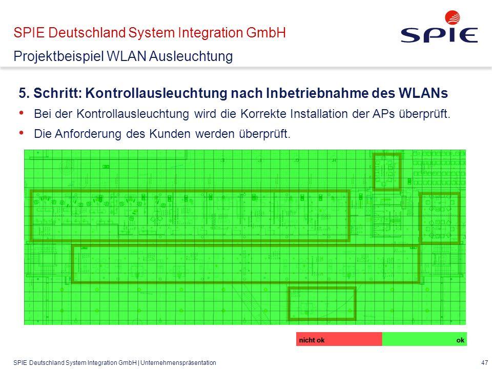 SPIE Deutschland System Integration GmbH | Unternehmenspräsentation 47 SPIE Deutschland System Integration GmbH Projektbeispiel WLAN Ausleuchtung 5.