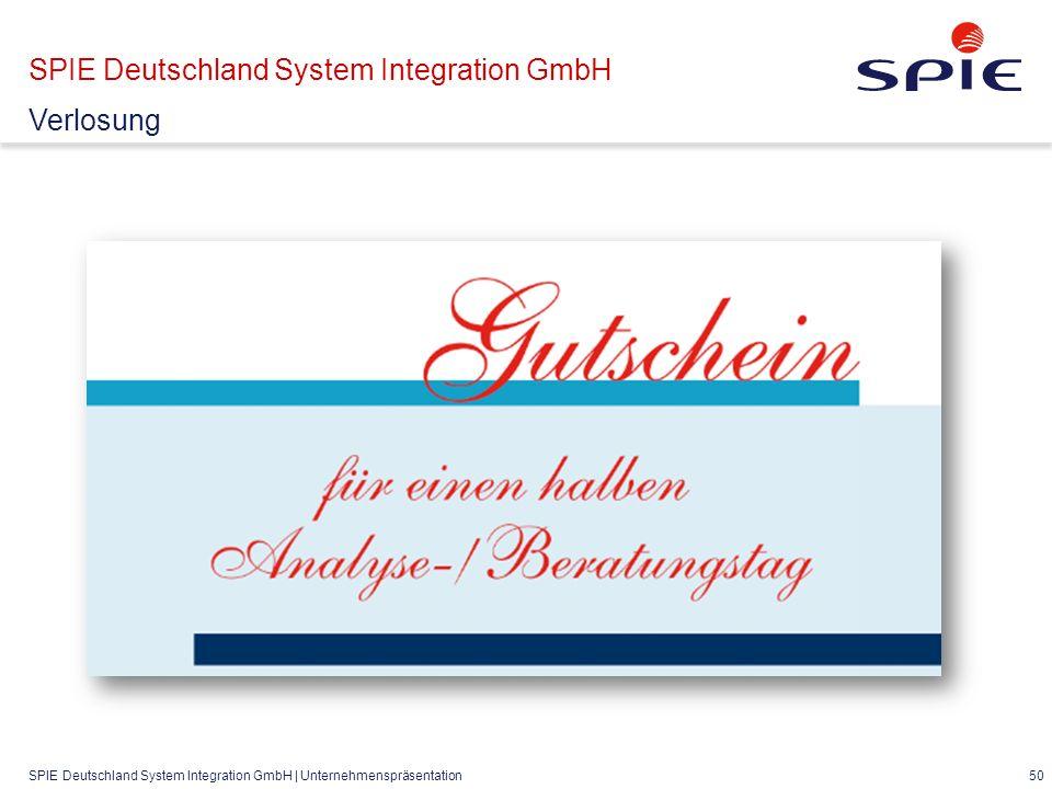 SPIE Deutschland System Integration GmbH | Unternehmenspräsentation 50 SPIE Deutschland System Integration GmbH Verlosung