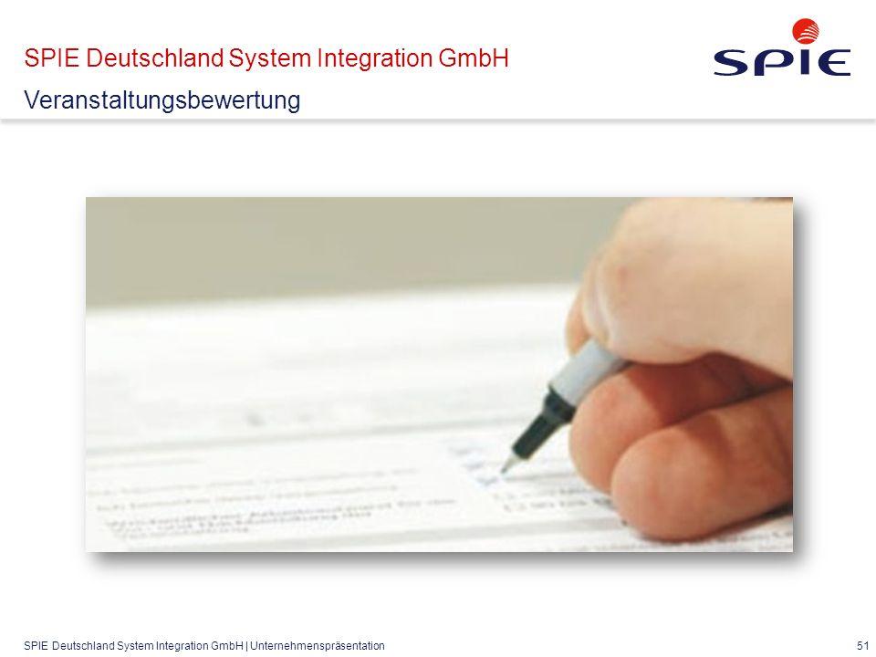 SPIE Deutschland System Integration GmbH | Unternehmenspräsentation 51 SPIE Deutschland System Integration GmbH Veranstaltungsbewertung