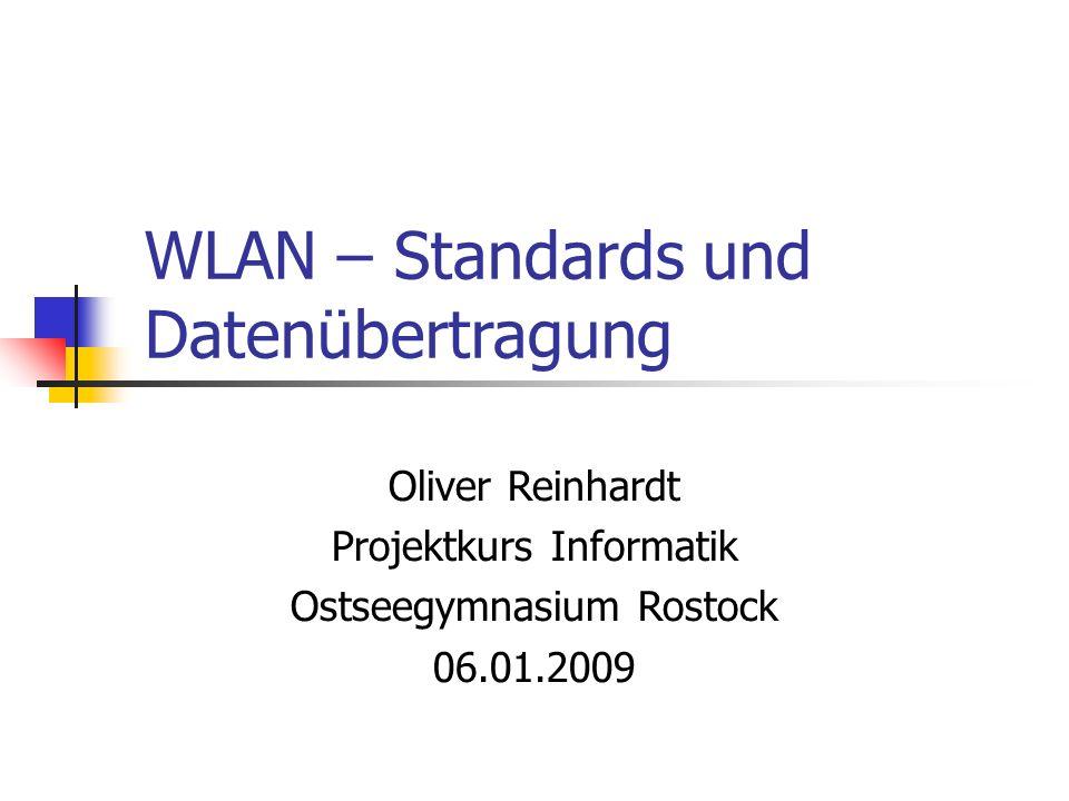 WLAN – Standards und Datenübertragung Oliver Reinhardt Projektkurs Informatik Ostseegymnasium Rostock 06.01.2009