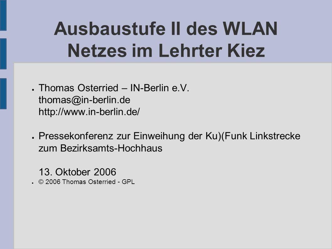 Ausbaustufe II des WLAN Netzes im Lehrter Kiez ● Thomas Osterried – IN-Berlin e.V.