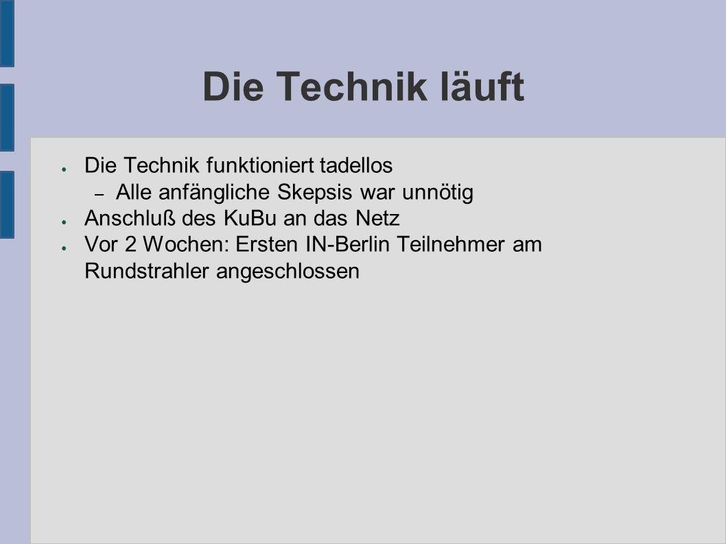 Die Technik läuft ● Die Technik funktioniert tadellos – Alle anfängliche Skepsis war unnötig ● Anschluß des KuBu an das Netz ● Vor 2 Wochen: Ersten IN-Berlin Teilnehmer am Rundstrahler angeschlossen