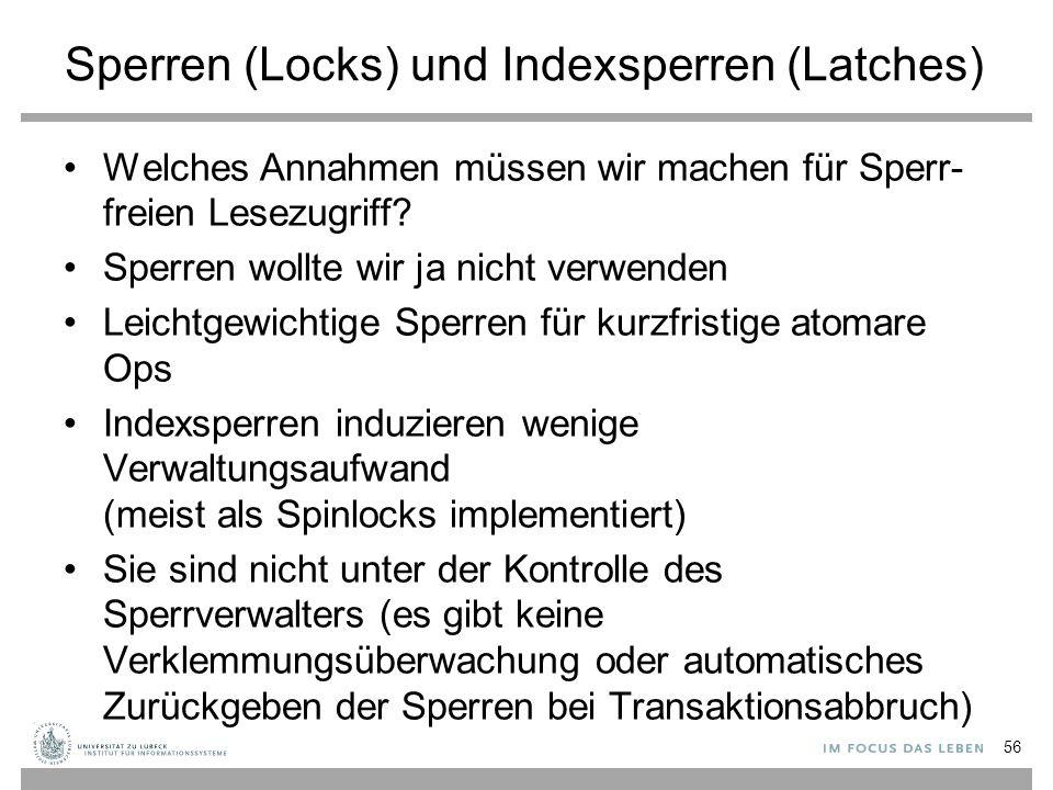 Sperren (Locks) und Indexsperren (Latches) Welches Annahmen müssen wir machen für Sperr- freien Lesezugriff.