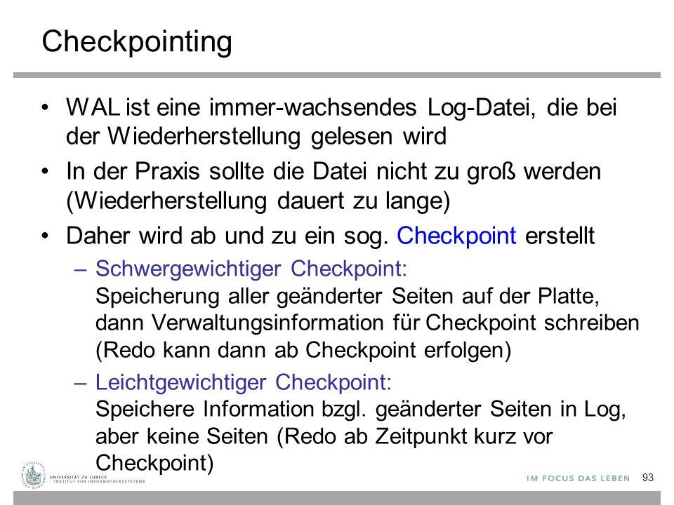 Checkpointing WAL ist eine immer-wachsendes Log-Datei, die bei der Wiederherstellung gelesen wird In der Praxis sollte die Datei nicht zu groß werden (Wiederherstellung dauert zu lange) Daher wird ab und zu ein sog.
