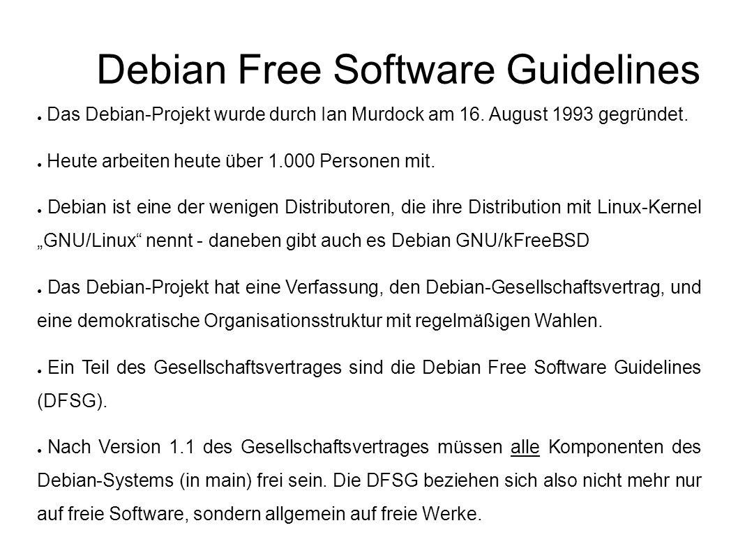 Debian Free Software Guidelines ● Das Debian-Projekt wurde durch Ian Murdock am 16.