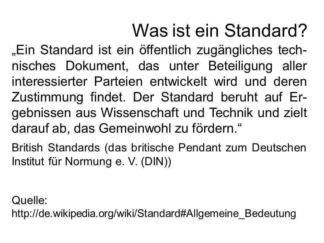 """""""Ein Standard ist ein öffentlich zugängliches tech- nisches Dokument, das unter Beteiligung aller interessierter Parteien entwickelt wird und deren Zustimmung findet."""
