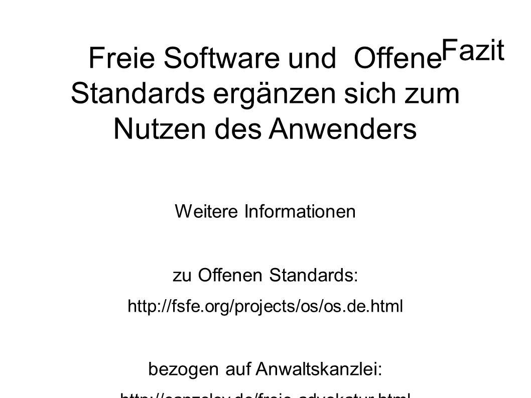Fazit Freie Software und Offene Standards ergänzen sich zum Nutzen des Anwenders Weitere Informationen zu Offenen Standards: http://fsfe.org/projects/os/os.de.html bezogen auf Anwaltskanzlei: http://canzeley.de/freie-advokatur.html