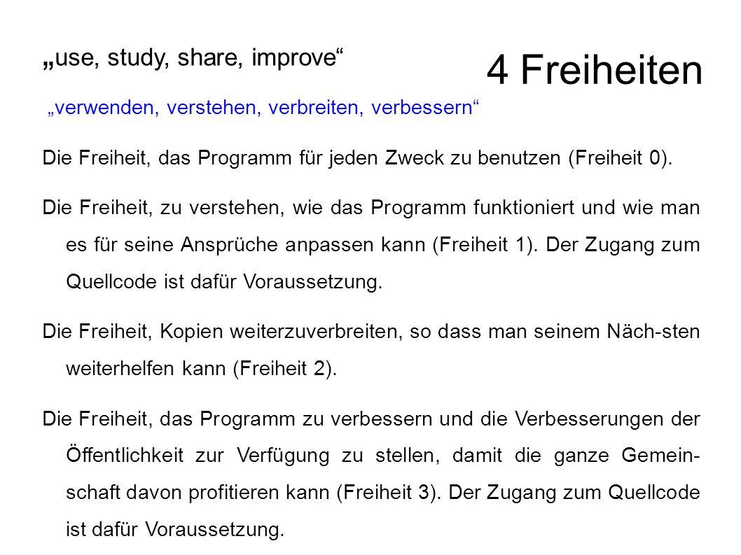 """4 Freiheiten """" use, study, share, improve """"verwenden, verstehen, verbreiten, verbessern Die Freiheit, das Programm für jeden Zweck zu benutzen (Freiheit 0)."""