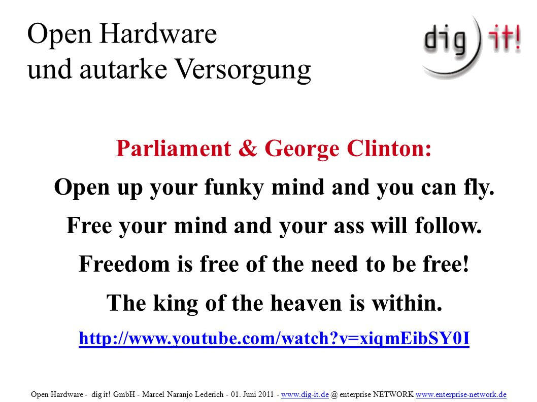 Open Hardware und autarke Versorgung Parliament & George Clinton: Open up your funky mind and you can fly.