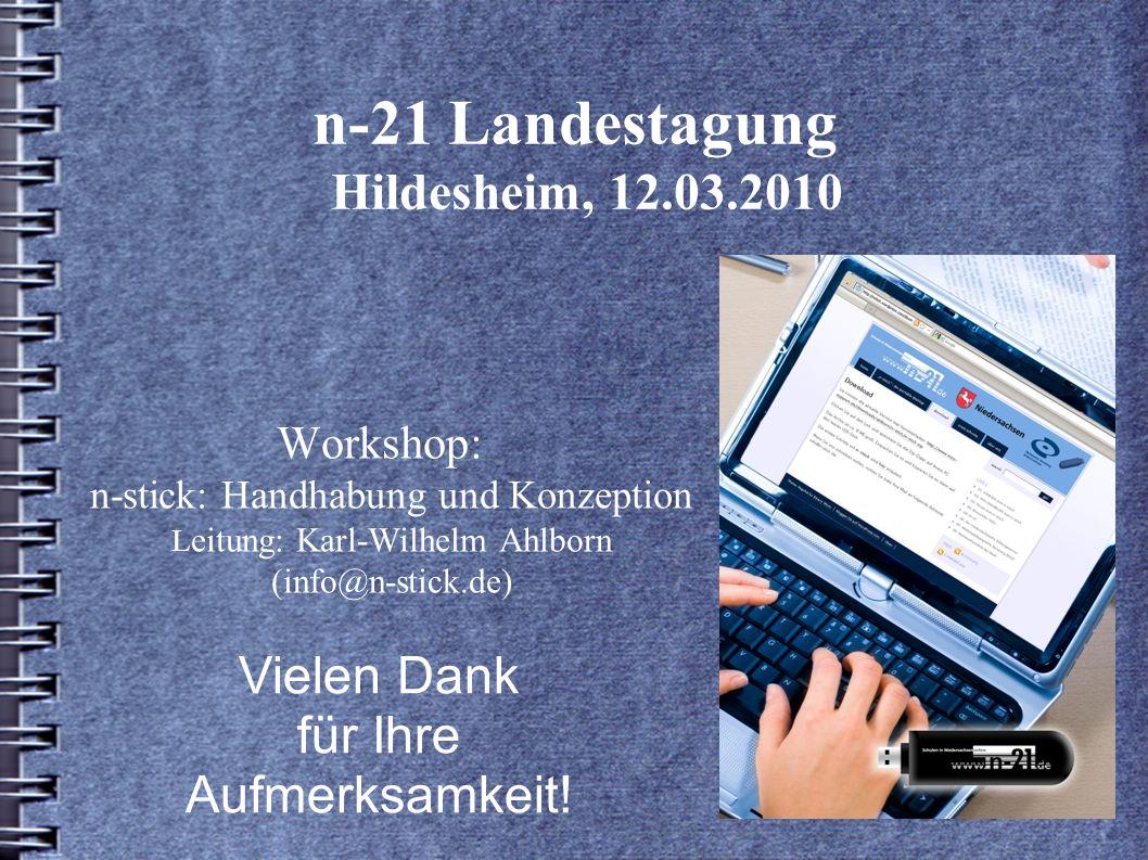 n-21 Landestagung Hildesheim, 12.03.2010 Workshop: n-stick: Handhabung und Konzeption L eitung: Karl-Wilhelm Ahlborn (info@n-stick.de) Vielen Dank für Ihre Aufmerksamkeit!