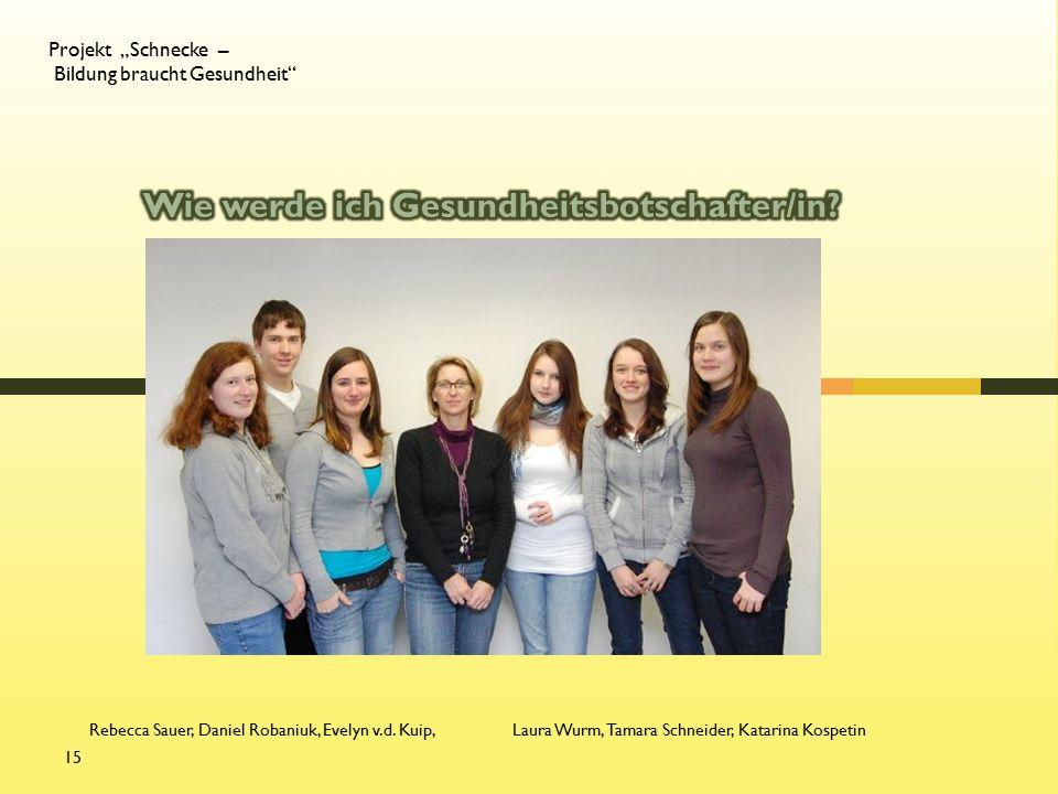 """Projekt """"Schnecke – Bildung braucht Gesundheit 15 Rebecca Sauer, Daniel Robaniuk, Evelyn v.d."""