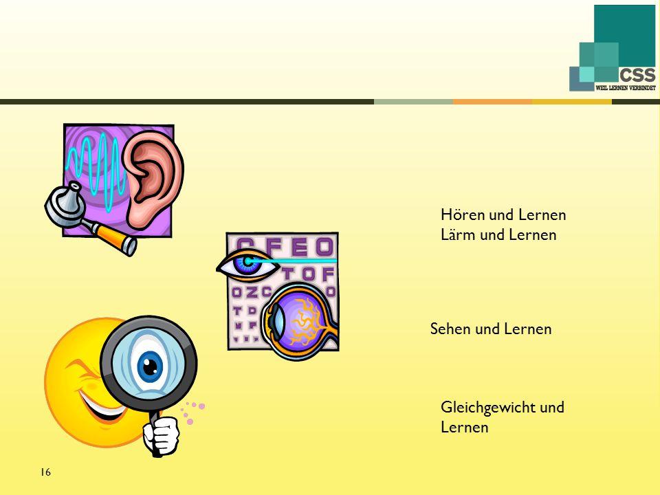 16 Hören und Lernen Lärm und Lernen Sehen und Lernen Gleichgewicht und Lernen