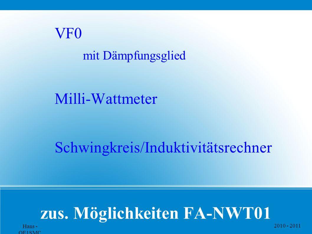 2010 - 2011 Hans - OE1SMC zus. Möglichkeiten FA-NWT01 VF0 mit Dämpfungsglied Milli-Wattmeter Schwingkreis/Induktivitätsrechner