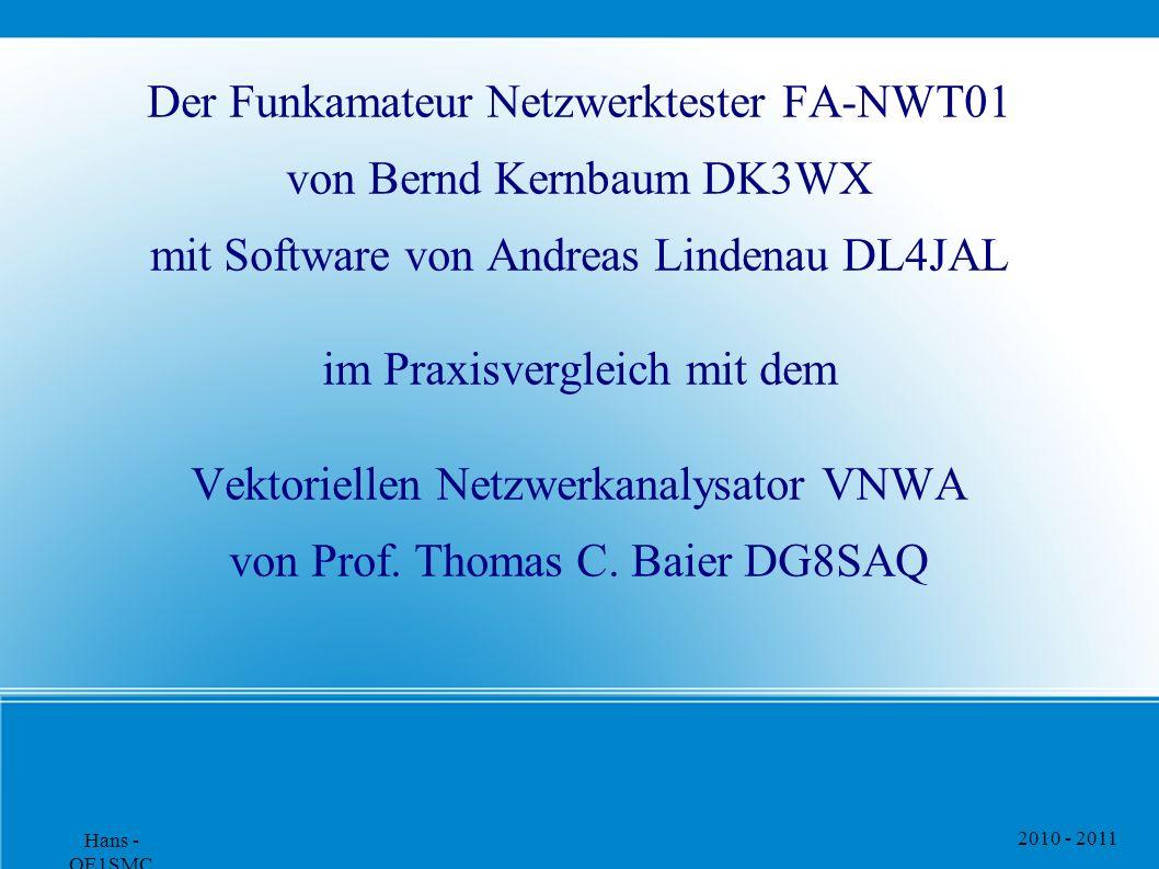 2010 - 2011 Hans - OE1SMC Der Funkamateur Netzwerktester FA-NWT01 von Bernd Kernbaum DK3WX mit Software von Andreas Lindenau DL4JAL im Praxisvergleich mit dem Vektoriellen Netzwerkanalysator VNWA von Prof.