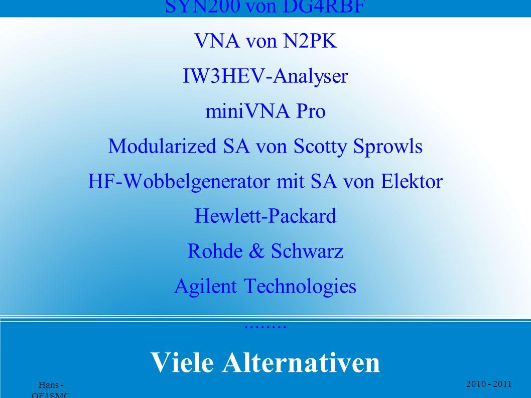 2010 - 2011 Hans - OE1SMC Viele Alternativen SYN200 von DG4RBF VNA von N2PK IW3HEV-Analyser miniVNA Pro Modularized SA von Scotty Sprowls HF-Wobbelgenerator mit SA von Elektor Hewlett-Packard Rohde & Schwarz Agilent Technologies........