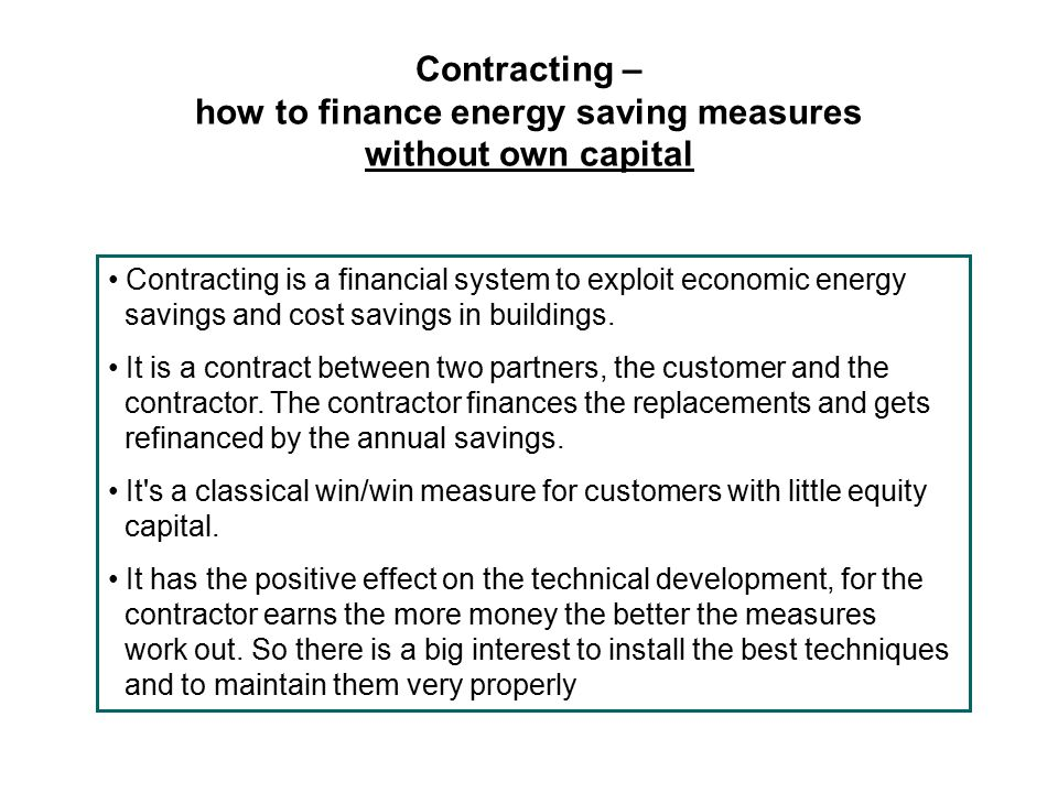 Contracting – how to finance energy saving measures without own capital Contracting is a financial system to exploit economic energy savings and cost savings in buildings.