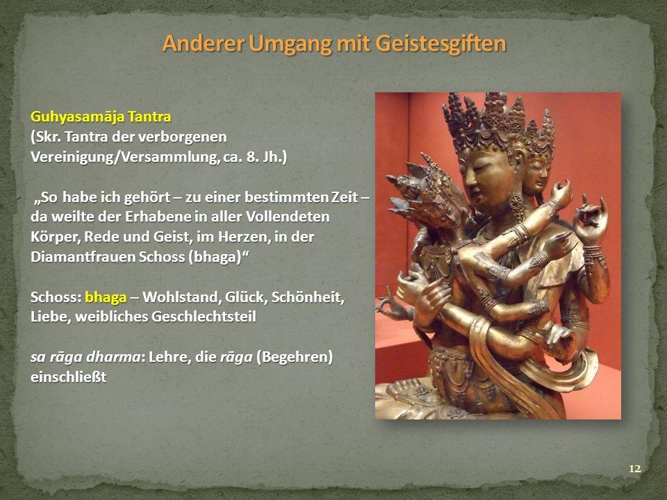 12 Guhyasamāja Tantra (Skr. Tantra der verborgenen Vereinigung/Versammlung, ca.