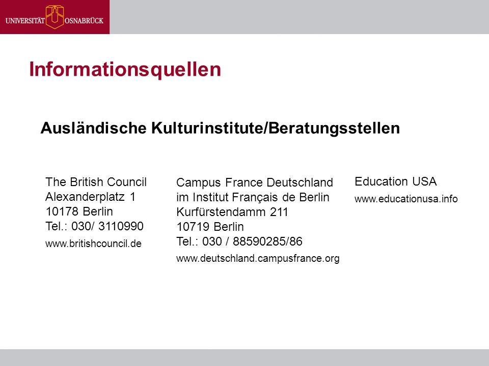 Ausländische Kulturinstitute/Beratungsstellen The British Council Alexanderplatz Berlin Tel.: 030/ Campus France Deutschland im Institut Français de Berlin Kurfürstendamm Berlin Tel.: 030 / /86   Education USA