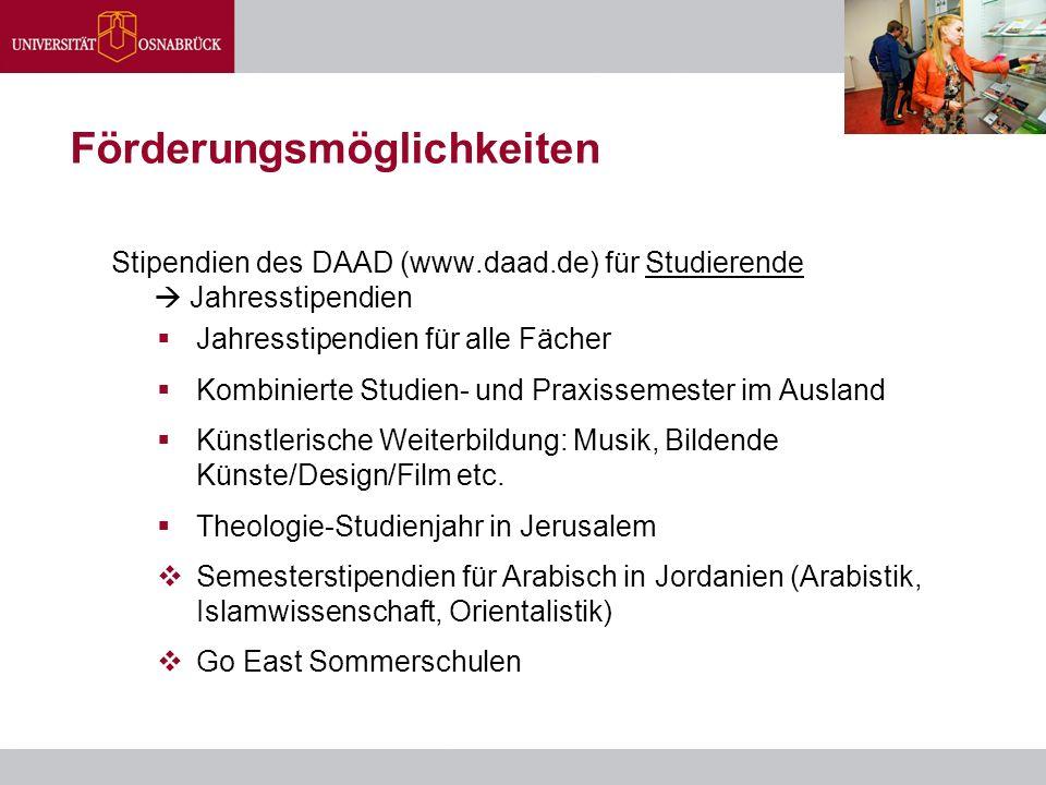 Förderungsmöglichkeiten Stipendien des DAAD (www.daad.de) für Studierende  Jahresstipendien  Jahresstipendien für alle Fächer  Kombinierte Studien-