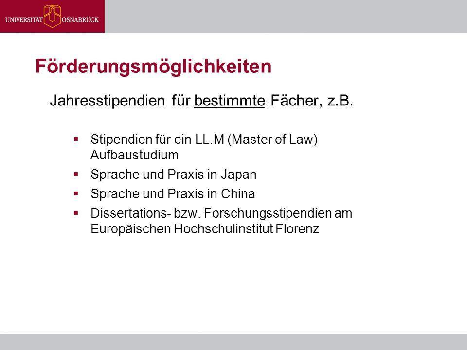 Förderungsmöglichkeiten Jahresstipendien für bestimmte Fächer, z.B.  Stipendien für ein LL.M (Master of Law) Aufbaustudium  Sprache und Praxis in Ja